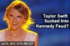 Taylor Swift Sucked Into Kennedy Feud?
