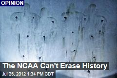 The NCAA Can't Erase History