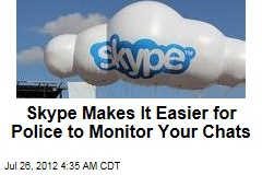 Skype Changes Make Chats Easier to Monitor by Police