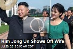 Kim Jong Un Shows Off Wife