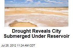 Drought Reveals City Submerged Under Reservoir