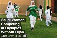 Saudi Woman Competing at Olympics Without Hijab