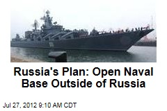 Russia's Plan: Open Naval Base Outside of Russia