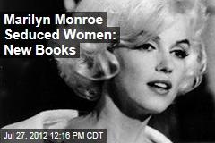 Marilyn Monroe Seduced Women: New Books