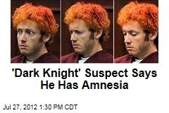 'Dark Knight' Suspect Says He Has Amnesia