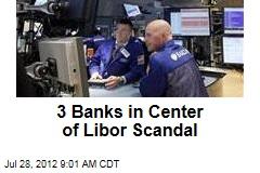 3 Banks in Center of Libor Scandal