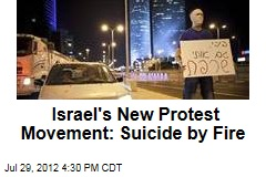 Israel's New Protest Movement: Suicide by Fire
