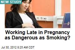 Working Late in Pregnancy as Dangerous as Smoking?