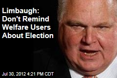 Limbaugh: Don't Remind Welfare Users About Election