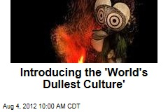 Introducing the 'World's Dullest Culture'