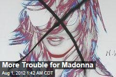 More Trouble for Madonna