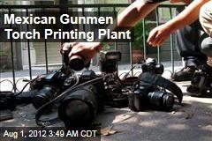 Mexican Gunmen Torch Printing Plant