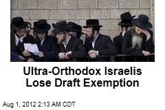 Ultra-Orthodox Israelis Lose Draft Exemption