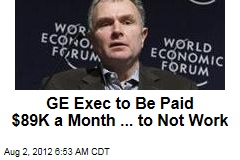 GE Exec to Be Paid $89K a Month ... to Not Work