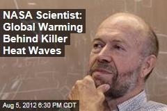 NASA Scientist: Global Warming Behind Killer Heat Waves