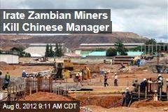 Irate Zambian Miners Kill Chinese Manager