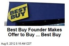 Best Buy Founder Makes Offer to Buy ... Best Buy