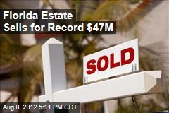 Florida Estate Sells for Record $47M