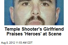 Temple Shooter's Girlfriend Praises 'Heroes' at Scene
