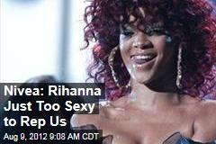Nivea: Rihanna Just Too Sexy to Rep Us