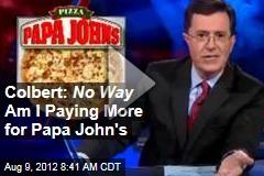 Colbert: No Way Am I Paying More for Papa John's