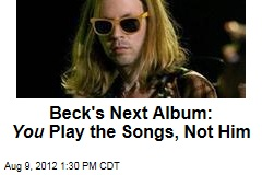 Beck's Next Album: You Play the Songs, Not Him
