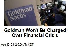 Goldman Won't Be Charged Over Financial Crisis