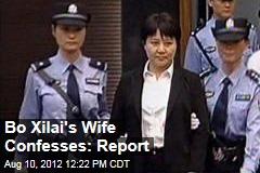 Bo Xilai's Wife Confesses: Report