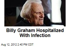 Billy Graham Hospitalized With Infection