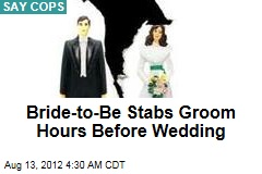 Bride-to-Be Stabs Groom Hours Before Wedding