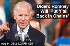 Biden: Romney Will 'Put Y'all Back in Chains'
