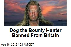 Dog the Bounty Hunter Banned From Britain