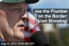 Joe the Plumber on the Border: 'Start Shooting'