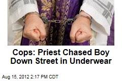 Cops: Priest Chased Boy Down Street in Underwear