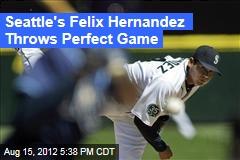Seattle's Felix Hernandez Throws Perfect Game