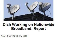 Dish Working on Nationwide Broadband: Report