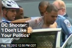 DC Shooter: 'I Don't Like Your Politics'