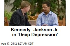 Kennedy: Jackson Jr. in 'Deep Depression'