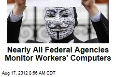 Nearly All Federal Agencies Monitor Workers' Computers
