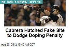 Cabrera Hatched Fake Site to Dodge Doping Penalty