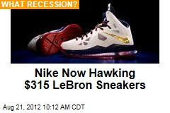 Nike Now Hawking $315 LeBron Sneakers