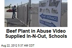 Beef Plant in Abuse Video Supplied In-N-Out, Schools