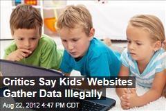 Critics Say Kids' Websites Gather Data Illegally