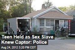 Teen Held as Sex Slave Knew Captor: Police