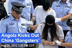 Angola Kicks Out China 'Gangsters'