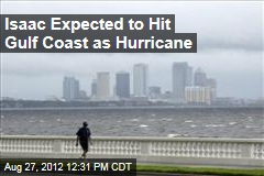 Isaac Expected to Hit Gulf Coast as Hurricane