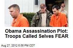 Obama Assassination Plot: Troops Called Selves FEAR