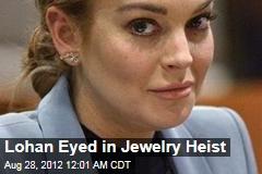 Lohan Eyed in Jewelry Heist