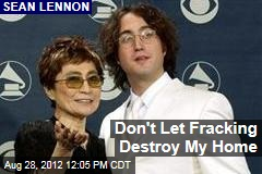 Don't Let Fracking Destroy My Home