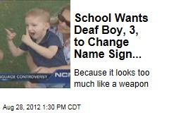 School Wants Deaf Boy, 3, to Change Name Sign...